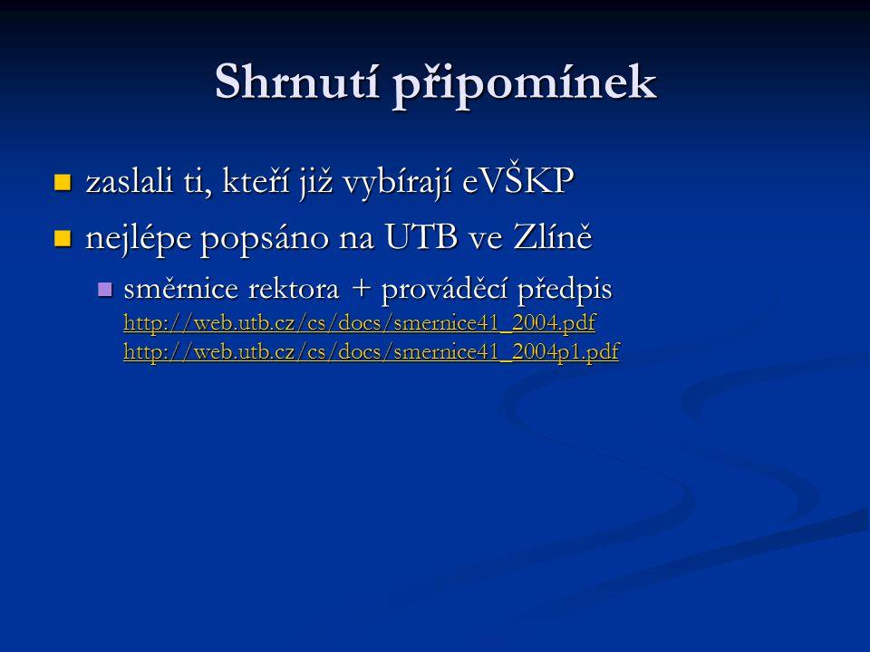 Shrnutí připomínek zaslali ti, kteří již vybírají eVŠKP zaslali ti, kteří již vybírají eVŠKP nejlépe popsáno na UTB ve Zlíně nejlépe popsáno na UTB ve Zlíně směrnice rektora + prováděcí předpis http://web.utb.cz/cs/docs/smernice41_2004.pdf http://web.utb.cz/cs/docs/smernice41_2004p1.pdf směrnice rektora + prováděcí předpis http://web.utb.cz/cs/docs/smernice41_2004.pdf http://web.utb.cz/cs/docs/smernice41_2004p1.pdf http://web.utb.cz/cs/docs/smernice41_2004.pdf http://web.utb.cz/cs/docs/smernice41_2004p1.pdf http://web.utb.cz/cs/docs/smernice41_2004.pdf http://web.utb.cz/cs/docs/smernice41_2004p1.pdf