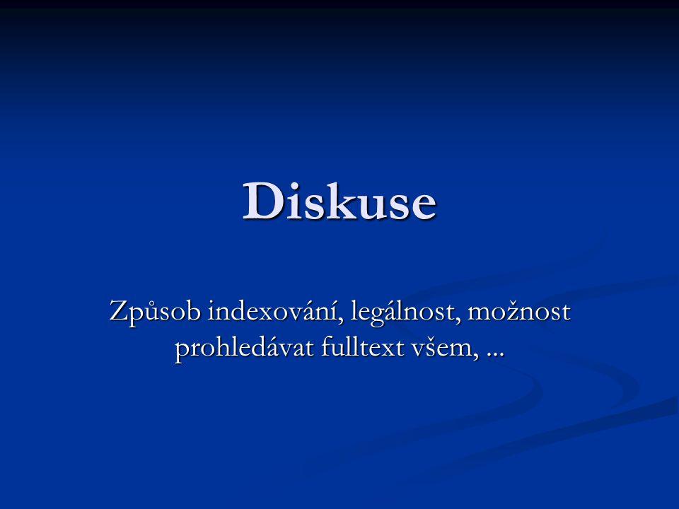 Diskuse Způsob indexování, legálnost, možnost prohledávat fulltext všem,...