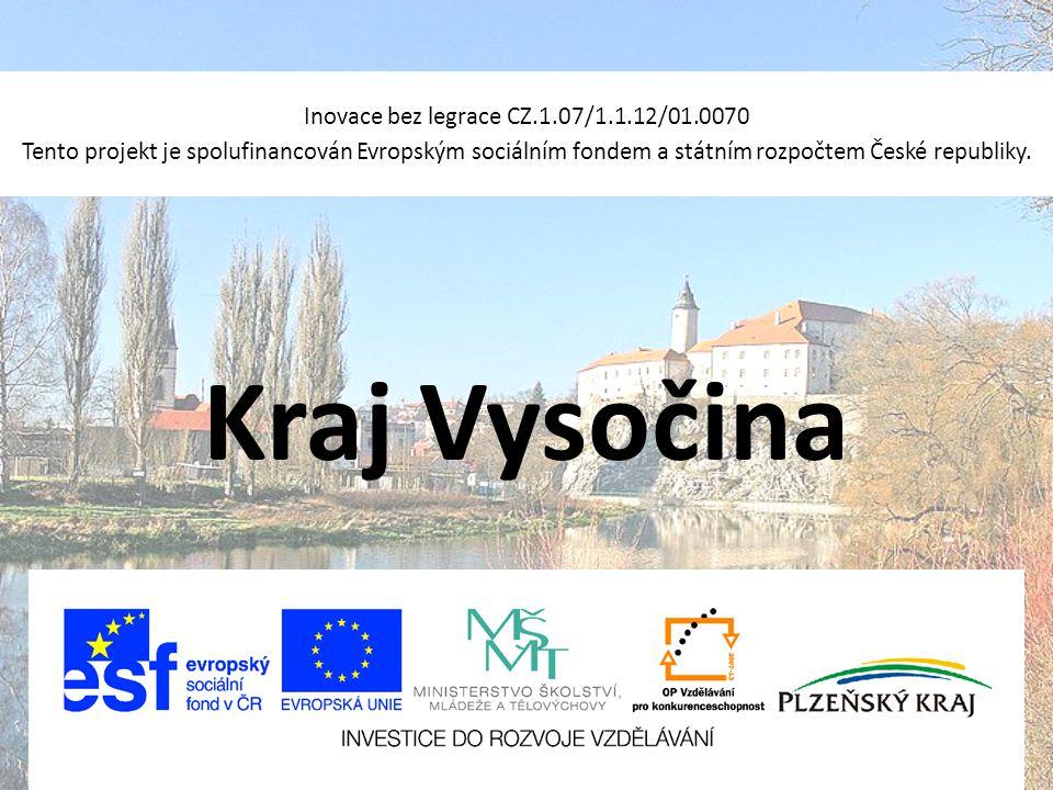 Kraj Vysočina Inovace bez legrace CZ.1.07/1.1.12/01.0070 Tento projekt je spolufinancován Evropským sociálním fondem a státním rozpočtem České republi
