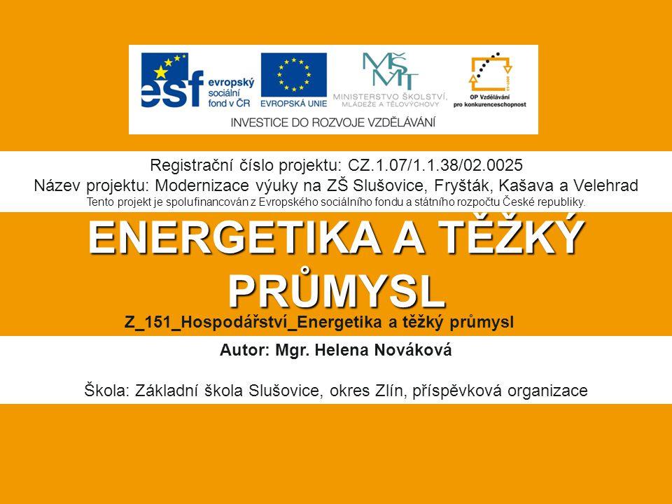 ENERGETIKA A TĚŽKÝ PRŮMYSL Autor: Mgr. Helena Nováková Škola: Základní škola Slušovice, okres Zlín, příspěvková organizace Registrační číslo projektu: