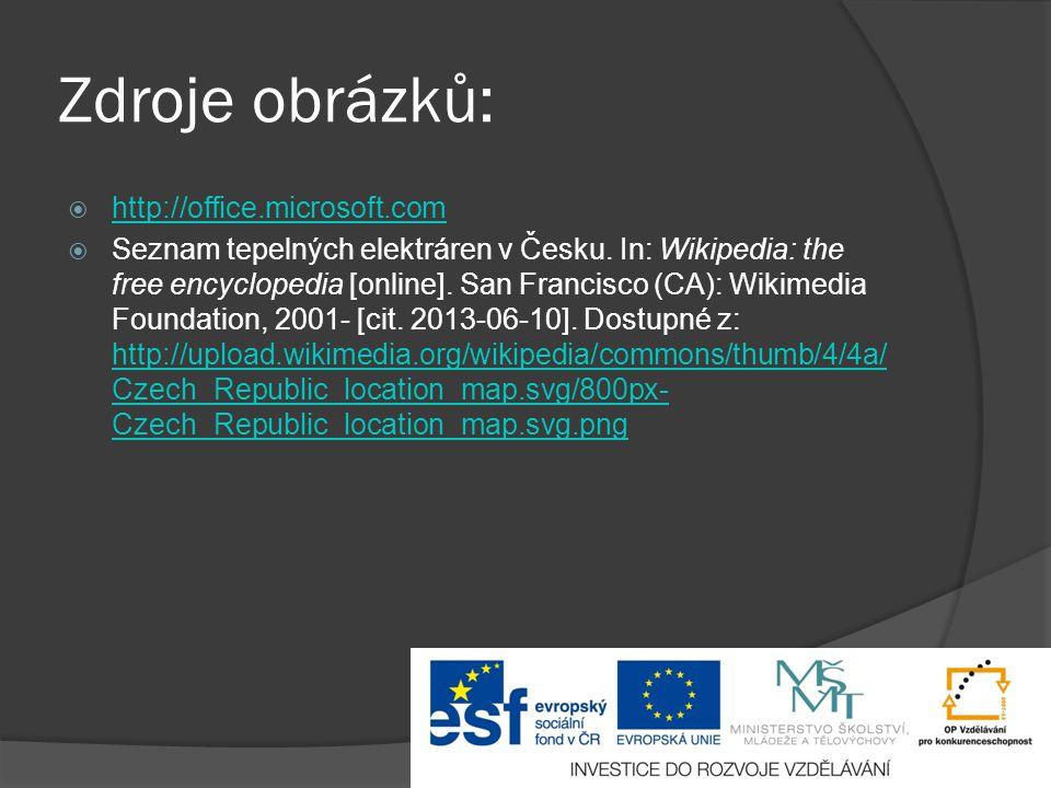 Zdroje obrázků:  http://office.microsoft.com http://office.microsoft.com  Seznam tepelných elektráren v Česku. In: Wikipedia: the free encyclopedia