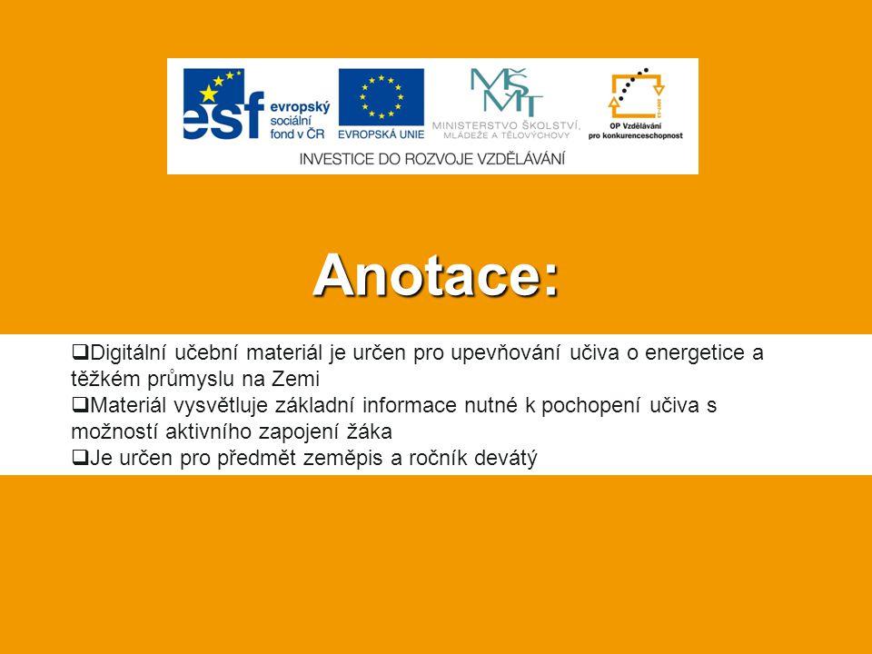 Anotace:  Digitální učební materiál je určen pro upevňování učiva o energetice a těžkém průmyslu na Zemi  Materiál vysvětluje základní informace nut