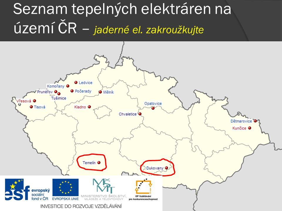 Seznam tepelných elektráren na území ČR – jaderné el. zakroužkujte