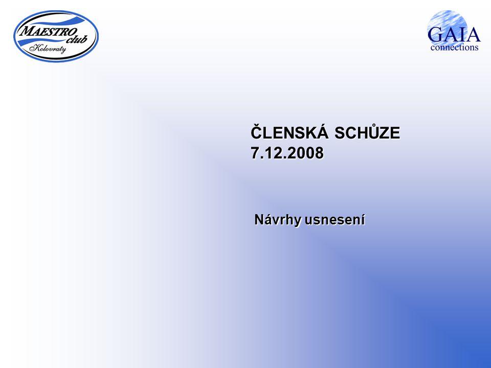 ČLENSKÁ SCHŮZE 7.12.2008 Návrhy usnesení