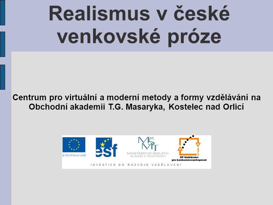 Realismus v české venkovské próze Centrum pro virtuální a moderní metody a formy vzdělávání na Obchodní akademii T.G.