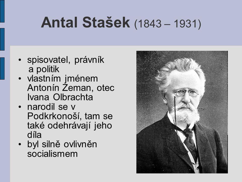 Antal Stašek (1843 – 1931) spisovatel, právník a politik vlastním jménem Antonín Zeman, otec Ivana Olbrachta narodil se v Podkrkonoší, tam se také odehrávají jeho díla byl silně ovlivněn socialismem