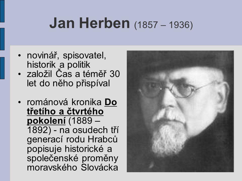 Jan Herben (1857 – 1936) novinář, spisovatel, historik a politik založil Čas a téměř 30 let do něho přispíval románová kronika Do třetího a čtvrtého pokolení (1889 – 1892) - na osudech tří generací rodu Hrabců popisuje historické a společenské proměny moravského Slovácka