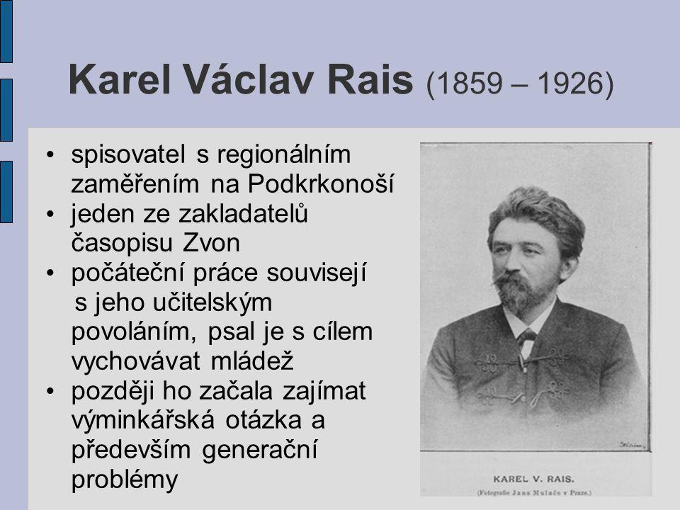 Karel Václav Rais (1859 – 1926) spisovatel s regionálním zaměřením na Podkrkonoší jeden ze zakladatelů časopisu Zvon počáteční práce souvisejí s jeho učitelským povoláním, psal je s cílem vychovávat mládež později ho začala zajímat výminkářská otázka a především generační problémy