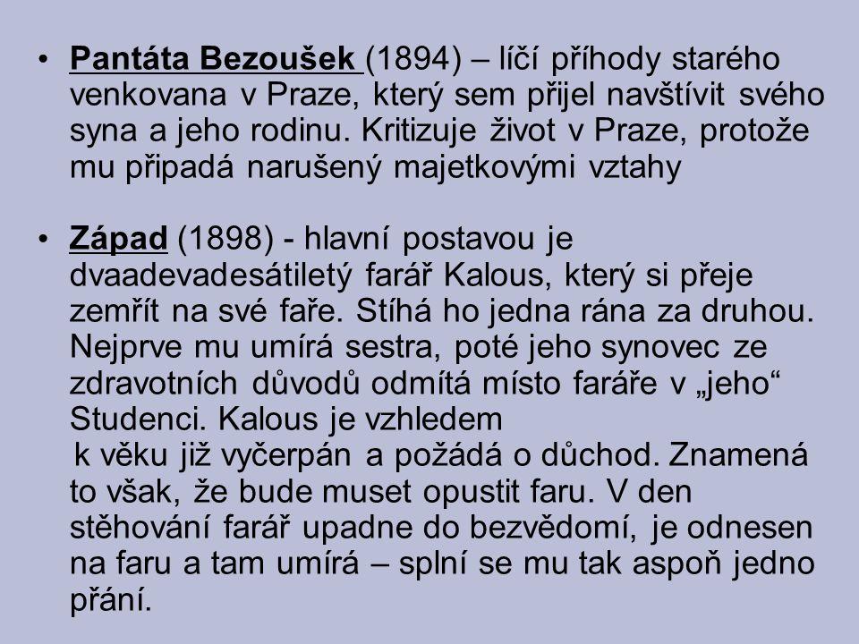 Pantáta Bezoušek (1894) – líčí příhody starého venkovana v Praze, který sem přijel navštívit svého syna a jeho rodinu.
