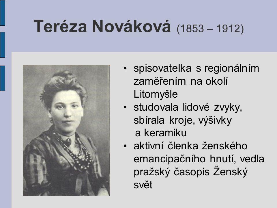 Teréza Nováková (1853 – 1912) spisovatelka s regionálním zaměřením na okolí Litomyšle studovala lidové zvyky, sbírala kroje, výšivky a keramiku aktivní členka ženského emancipačního hnutí, vedla pražský časopis Ženský svět
