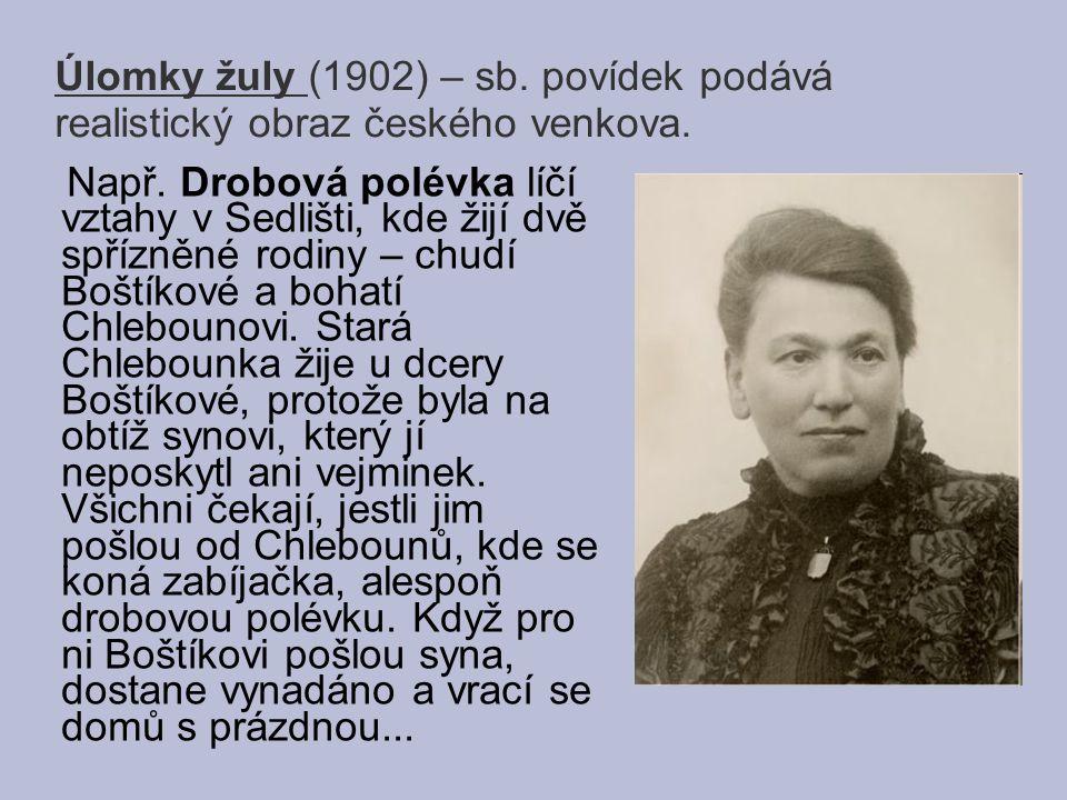 Úlomky žuly (1902) – sb.povídek podává realistický obraz českého venkova.