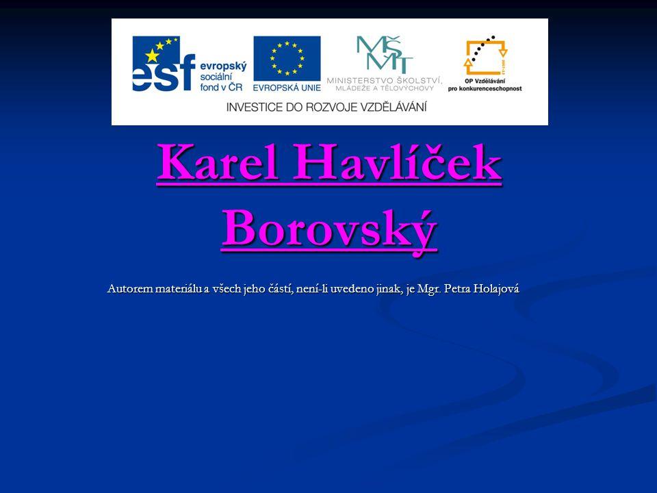 Karel Havlíček Borovský Autorem materiálu a všech jeho částí, není-li uvedeno jinak, je Mgr. Petra Holajová