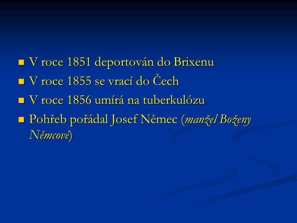 V roce 1851 deportován do Brixenu V roce 1851 deportován do Brixenu V roce 1855 se vrací do Čech V roce 1855 se vrací do Čech V roce 1856 umírá na tub