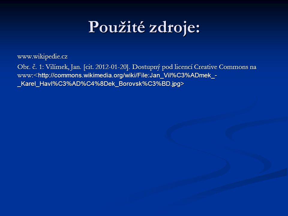 Použité zdroje: www.wikipedie.cz Obr. č. 1: Vilímek, Jan. [cit. 2012-01-20]. Dostupný pod licencí Creative Commons na www: Obr. č. 1: Vilímek, Jan. [c