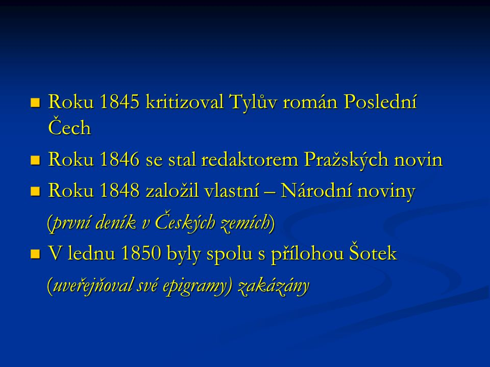 Roku 1845 kritizoval Tylův román Poslední Čech Roku 1845 kritizoval Tylův román Poslední Čech Roku 1846 se stal redaktorem Pražských novin Roku 1846 s