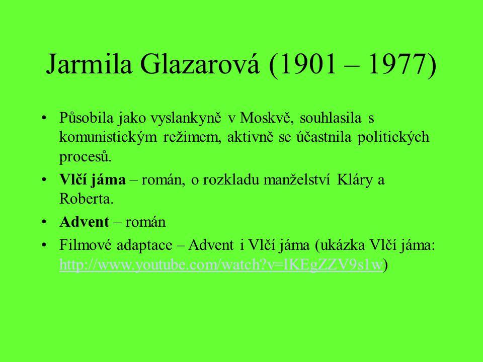Jarmila Glazarová (1901 – 1977) Působila jako vyslankyně v Moskvě, souhlasila s komunistickým režimem, aktivně se účastnila politických procesů. Vlčí