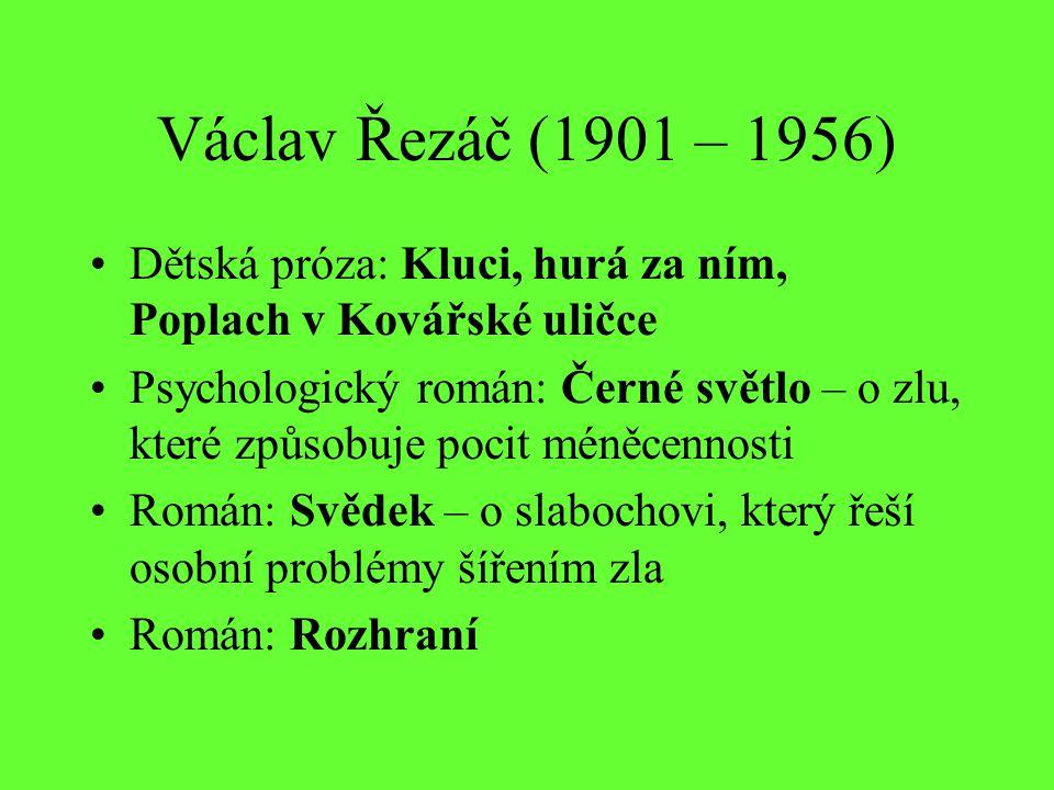 Václav Řezáč (1901 – 1956) Dětská próza: Kluci, hurá za ním, Poplach v Kovářské uličce Psychologický román: Černé světlo – o zlu, které způsobuje poci