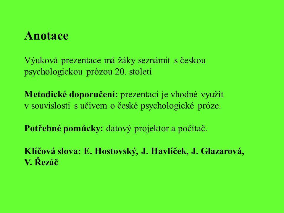 Anotace Výuková prezentace má žáky seznámit s českou psychologickou prózou 20. století Metodické doporučení: prezentaci je vhodné využít v souvislosti