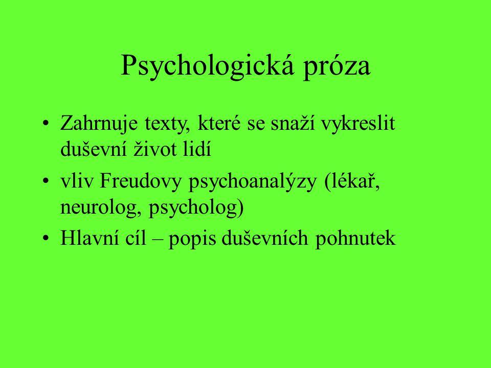 Zahrnuje texty, které se snaží vykreslit duševní život lidí vliv Freudovy psychoanalýzy (lékař, neurolog, psycholog) Hlavní cíl – popis duševních pohn
