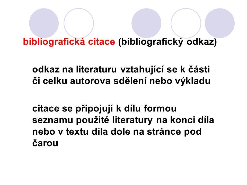 bibliografická citace (bibliografický odkaz) odkaz na literaturu vztahující se k části či celku autorova sdělení nebo výkladu citace se připojují k dílu formou seznamu použité literatury na konci díla nebo v textu díla dole na stránce pod čarou