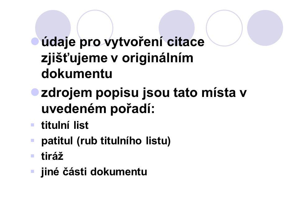 údaje pro vytvoření citace zjišťujeme v originálním dokumentu zdrojem popisu jsou tato místa v uvedeném pořadí:  titulní list  patitul (rub titulního listu)  tiráž  jiné části dokumentu