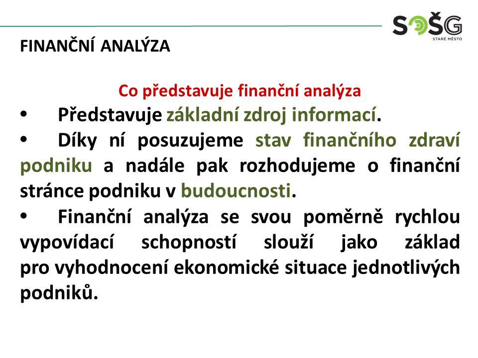 FINANČNÍ ANALÝZA Co představuje finanční analýza Představuje základní zdroj informací.