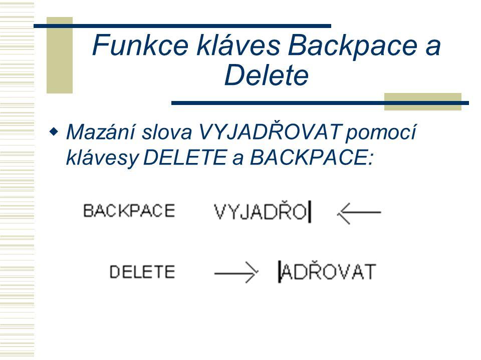 Funkce kláves Backpace a Delete  Mazání slova VYJADŘOVAT pomocí klávesy DELETE a BACKPACE: