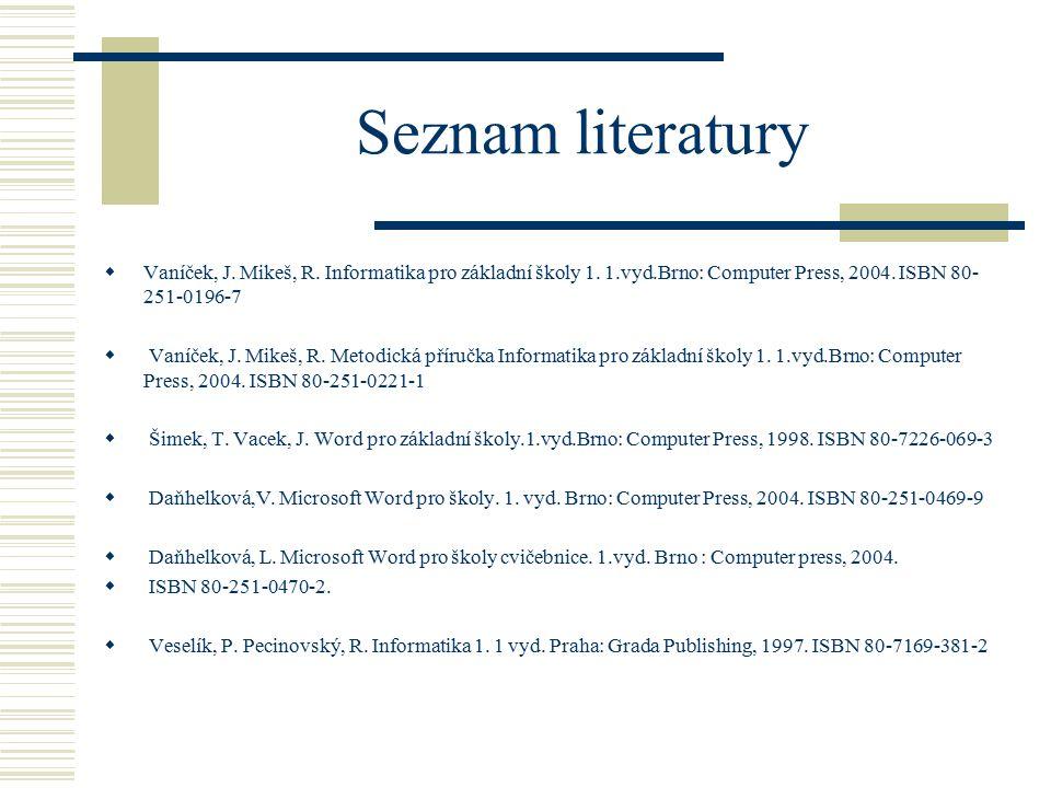 Seznam literatury  Vaníček, J.Mikeš, R. Informatika pro základní školy 1.
