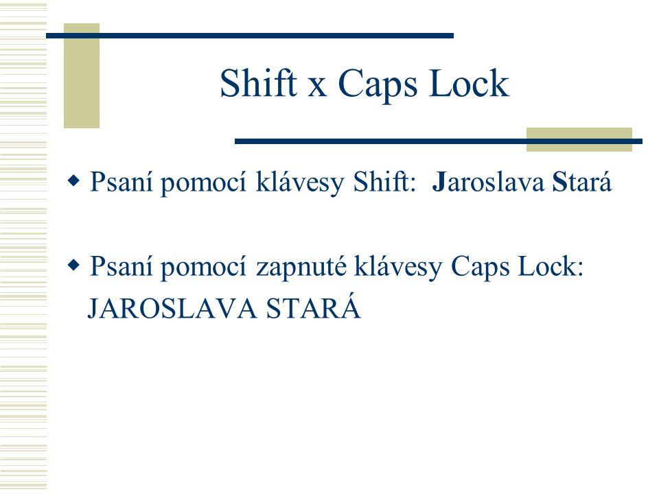 Shift x Caps Lock  Psaní pomocí klávesy Shift: Jaroslava Stará  Psaní pomocí zapnuté klávesy Caps Lock: JAROSLAVA STARÁ