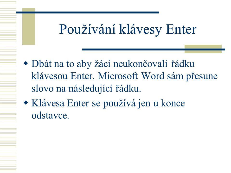 Používání klávesy Enter  Dbát na to aby žáci neukončovali řádku klávesou Enter.