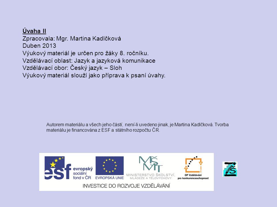 Úvaha II Zpracovala: Mgr. Martina Kadlčková Duben 2013 Výukový materiál je určen pro žáky 8. ročníku. Vzdělávací oblast: Jazyk a jazyková komunikace V