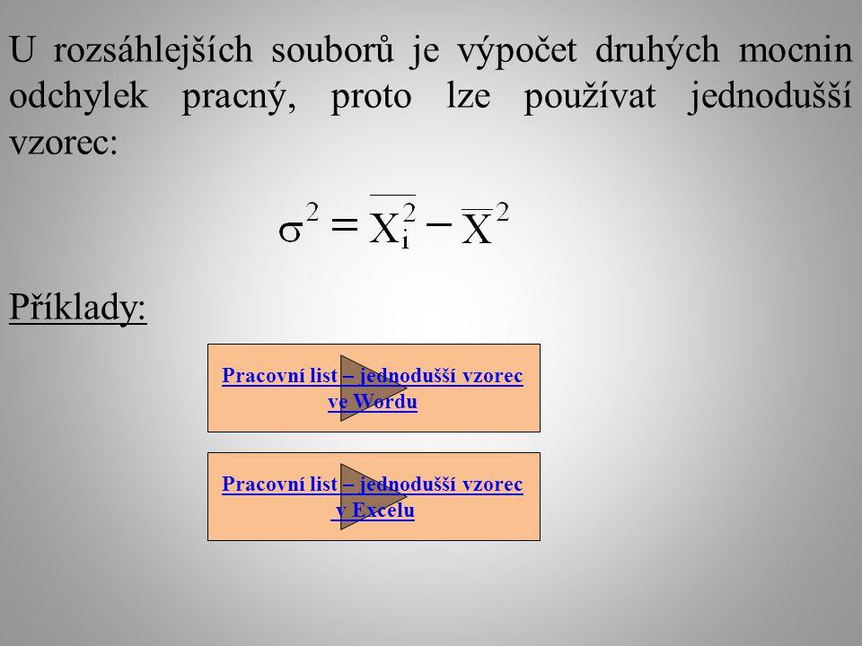 U rozsáhlejších souborů je výpočet druhých mocnin odchylek pracný, proto lze používat jednodušší vzorec: Příklady: Pracovní list – jednodušší vzorec ve Wordu Pracovní list – jednodušší vzorec v Excelu
