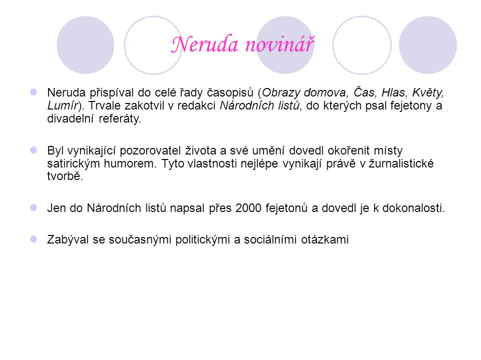 Neruda novinář Neruda přispíval do celé řady časopisů (Obrazy domova, Čas, Hlas, Květy, Lumír). Trvale zakotvil v redakci Národních listů, do kterých