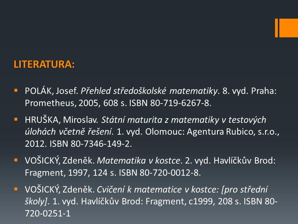 LITERATURA:  POLÁK, Josef. Přehled středoškolské matematiky. 8. vyd. Praha: Prometheus, 2005, 608 s. ISBN 80-719-6267-8.  HRUŠKA, Miroslav. Státní m
