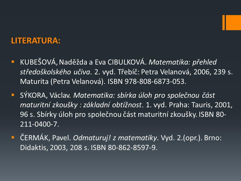 LITERATURA:  KUBEŠOVÁ, Naděžda a Eva CIBULKOVÁ. Matematika: přehled středoškolského učiva.