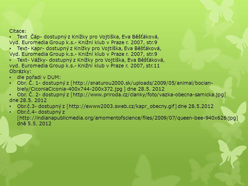 Citace: Text Čáp- dostupný z Knížky pro Vojtíška, Eva Běšťáková, Vyd. Euromedia Group k.s.- Knižní klub v Praze r. 2007, str.9 Text- Kapr- dostupný z