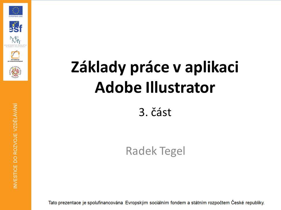 Základy práce v aplikaci Adobe Illustrator 3. část Radek Tegel