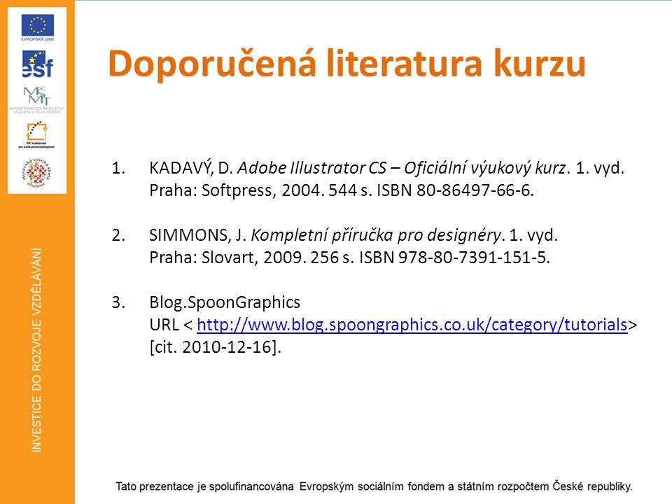 Doporučená literatura kurzu 1.KADAVÝ, D. Adobe Illustrator CS – Oficiální výukový kurz.