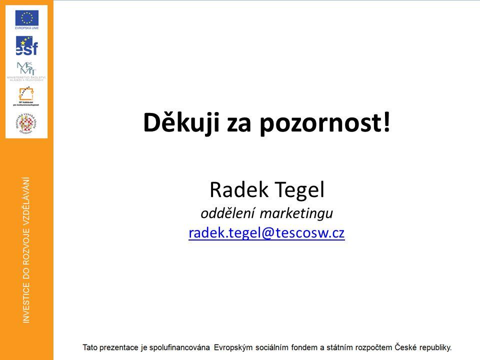 Děkuji za pozornost! Radek Tegel oddělení marketingu radek.tegel@tescosw.cz radek.tegel@tescosw.cz