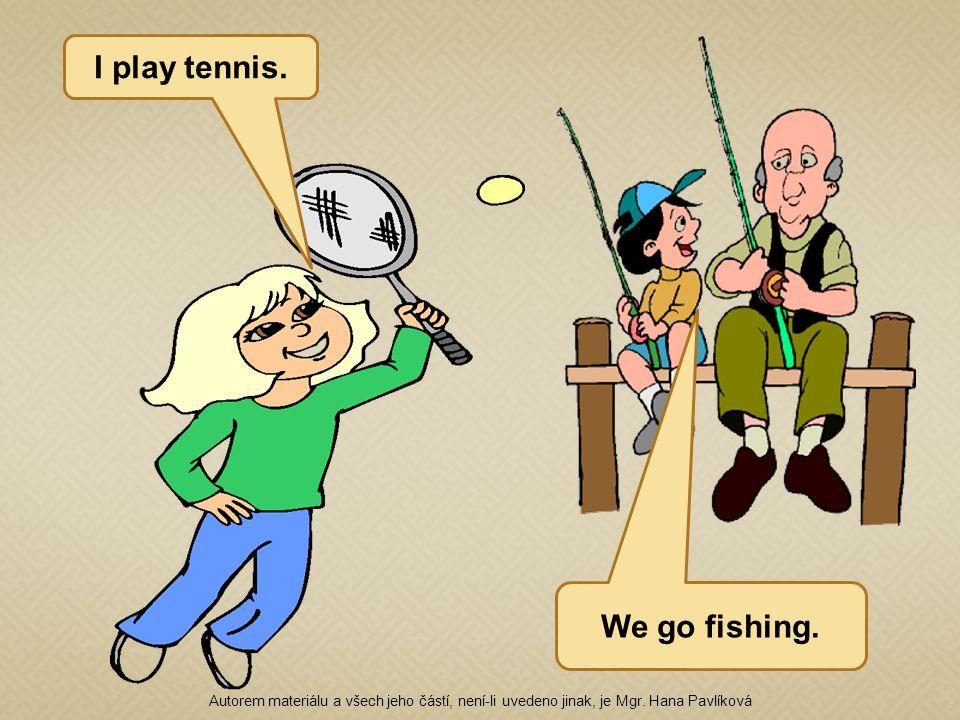 I play tennis. We go fishing. Autorem materiálu a všech jeho částí, není-li uvedeno jinak, je Mgr.