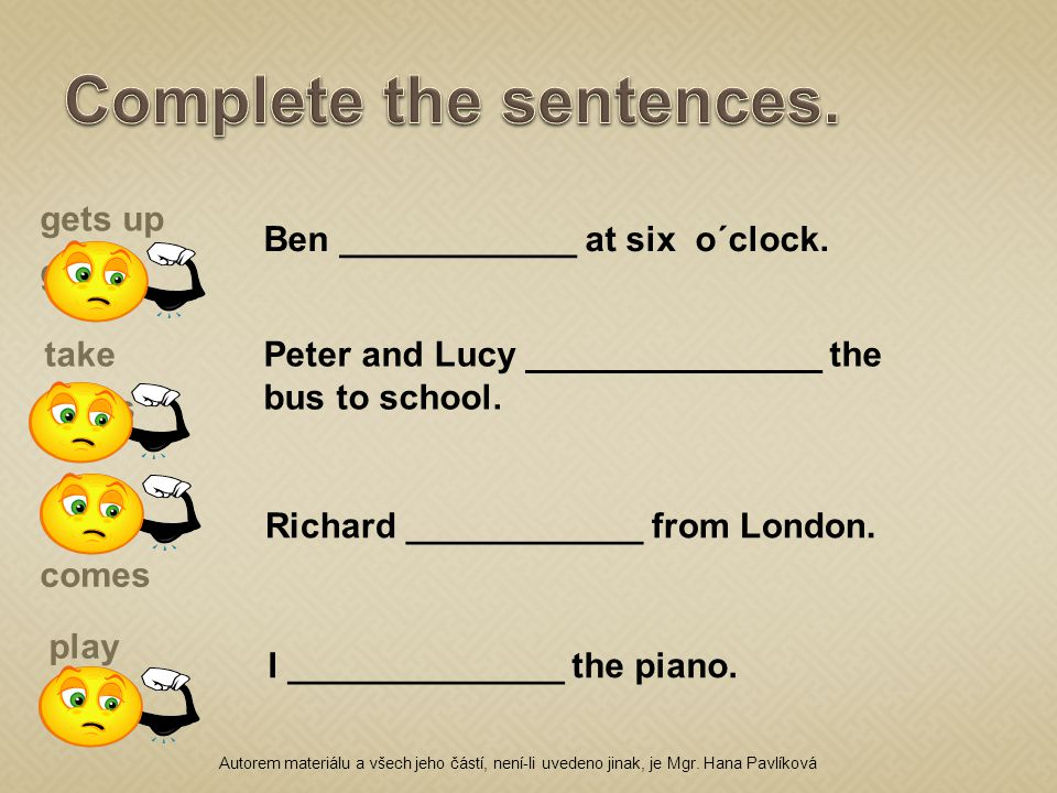 Ben ____________ at six o´clock. Peter and Lucy _______________ the bus to school.