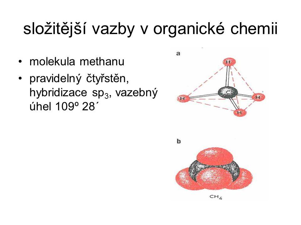 složitější vazby v organické chemii molekula methanu pravidelný čtyřstěn, hybridizace sp 3, vazebný úhel 109º 28´