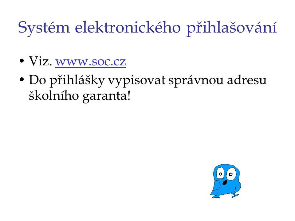 Systém elektronického přihlašování Viz. www.soc.czwww.soc.cz Do přihlášky vypisovat správnou adresu školního garanta!