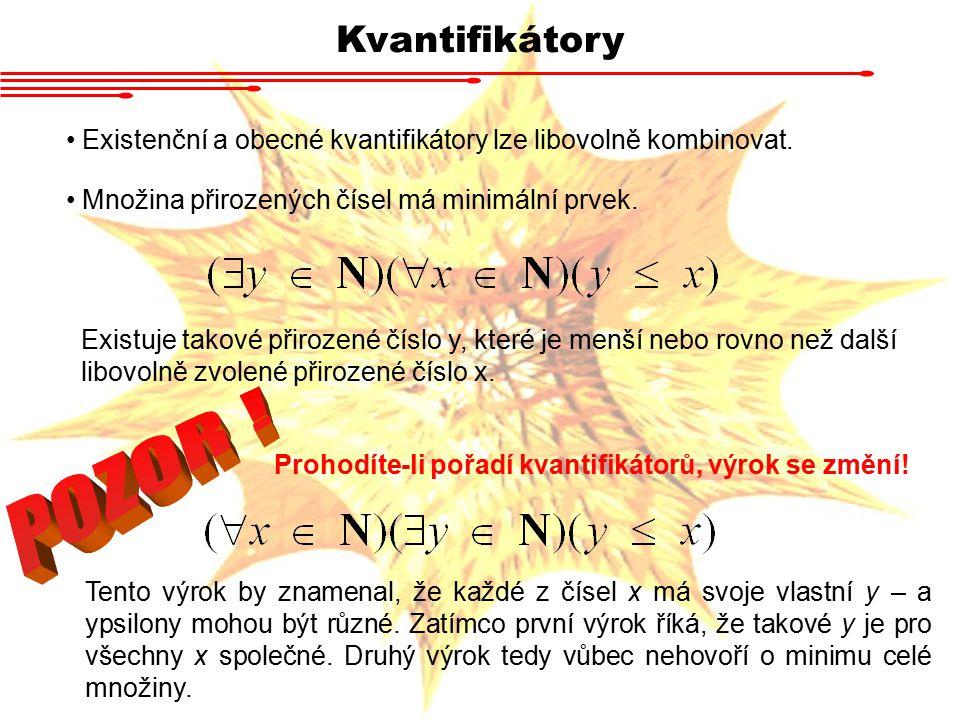Kvantifikátory Existenční a obecné kvantifikátory lze libovolně kombinovat. Množina přirozených čísel má minimální prvek. Existuje takové přirozené čí