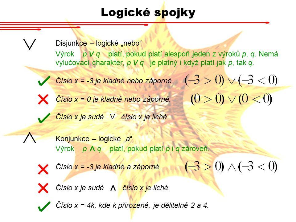"""Logické spojky Disjunkce – logické """"nebo"""" Výrok p v q platí, pokud platí alespoň jeden z výroků p, q. Nemá vylučovací charakter, p v q je platný i kdy"""