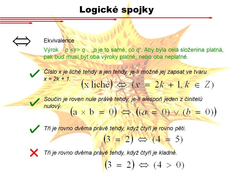 """Logické spojky Ekvivalence Výrok p q """"p je to samé, co q"""". Aby byla celá složenina platná, pak buď musí být oba výroky platné, nebo oba neplatné. Čísl"""