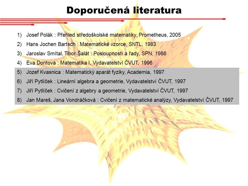 Doporučená literatura 1)Josef Polák : Přehled středoškolské matematiky, Prometheus, 2005 2)Hans Jochen Bartsch : Matematické vzorce, SNTL, 1983 3)Jaro