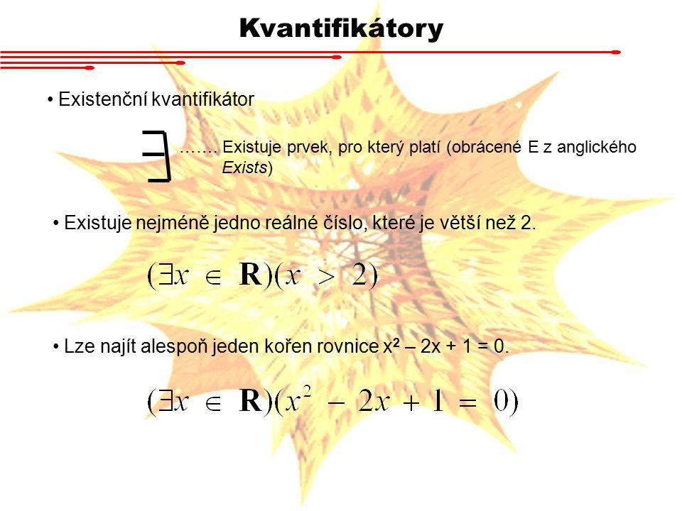 Kvantifikátory ……. Existuje prvek, pro který platí (obrácené E z anglického Exists) Existenční kvantifikátor Existuje nejméně jedno reálné číslo, kter