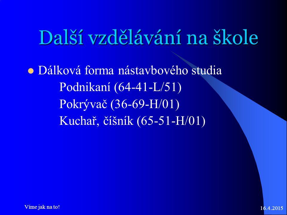 Další vzdělávání na škole Dálková forma nástavbového studia Podnikaní (64-41-L/51) Pokrývač (36-69-H/01) Kuchař, číšník (65-51-H/01) 16.4.2015 Víme jak na to!