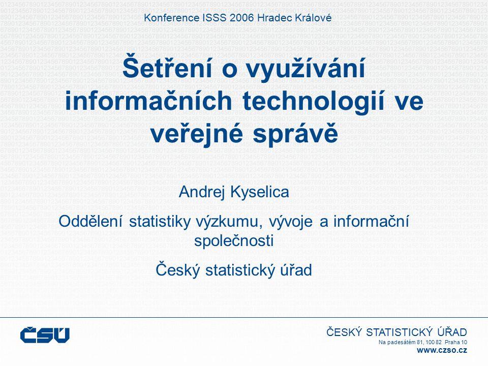 ČESKÝ STATISTICKÝ ÚŘAD Na padesátém 81, 100 82 Praha 10 www.czso.cz Základní informace 1.Šetření o využívání informačních a komunikačních technologií ve veřejné správě (pravidelně od roku 2003) 2.